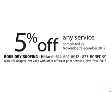 5% off any service completed in November/December 2017. With this coupon. Not valid with other offers or prior services. Nov./Dec. 2017