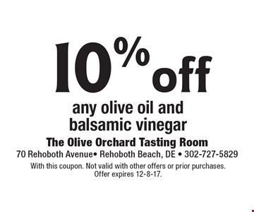 10% off any olive oil and balsamic vinegar. With this coupon. Not valid with other offers or prior purchases. Offer expires 12-8-17.