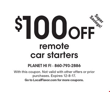 $100 Off remote car starters. With this coupon. Not valid with other offers or prior purchases. Expires 12-8-17. Go to LocalFlavor.com for more coupons.