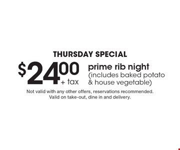 Thursday Special $24.00 + tax prime rib night (includes baked potato & house vegetable). Not valid with any other offers, reservations recommended. 