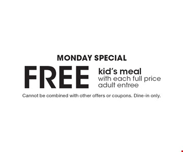 Monday Special Free kid's meal with each full price adult entree. Cannot be combined with other offers or coupons. Dine-in only.