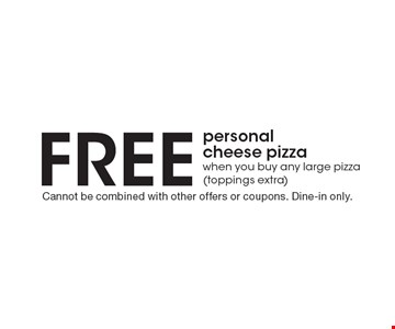 Free personal cheese pizza when you buy any large pizza (toppings extra). Cannot be combined with other offers or coupons. Valid for take-out, dine in and delivery. Expires 10-31-17.