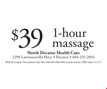 $39 1-hour massage. With this coupon. New patients only. Not valid with other offers or prior services. Offer expires 11-3-17.