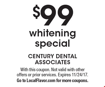 $99 whitening special. With this coupon. Not valid with other offers or prior services. Expires 11/24/17.Go to LocalFlavor.com for more coupons.