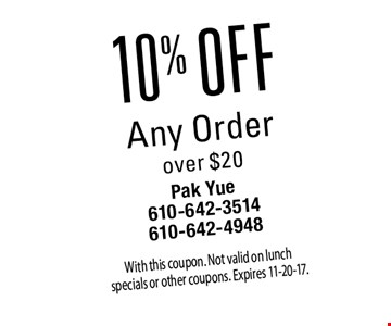 10% off Any Order over $20. With this coupon. Not valid on lunch specials or other coupons. Expires 11-20-17.