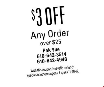 $3 off Any Order over $25. With this coupon. Not valid on lunch specials or other coupons. Expires 11-20-17.