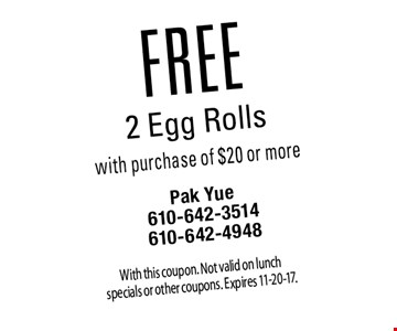 FREE 2 Egg Rolls with purchase of $20 or more. With this coupon. Not valid on lunch specials or other coupons. Expires 11-20-17.