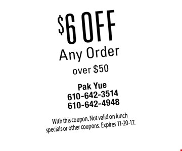 $6 off Any Order over $50. With this coupon. Not valid on lunch specials or other coupons. Expires 11-20-17.