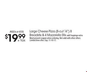 Pizza & stix $19.99 + tax Large Cheese Pizza (8-cut 14