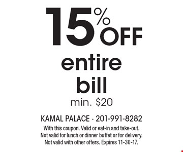 15% OFF entire bill min. $20. With this coupon. Valid or eat-in and take-out. Not valid for lunch or dinner buffet or for delivery. Not valid with other offers. Expires 11-30-17.