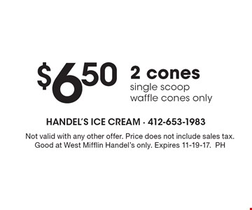 $6.50 2 cones single scoop waffle cones only. Not valid with any other offer. Price does not include sales tax. Good at West Mifflin Handel's only. Expires 11-10-17. PH
