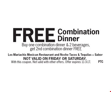 FREE Combination Dinner, Buy one combination dinner & 2 beverages, get 2nd combination dinner FREE. With this coupon. Not valid with other offers. Offer expires 11-3-17.Not valid on Friday or Saturday.