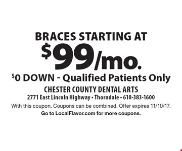 Braces starting at $99/mo. $0 Down - Qualified Patients Only. With this coupon. Coupons can be combined. Offer expires 11/10/17. Go to LocalFlavor.com for more coupons.