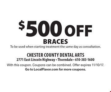 $500 off braces. To be used when starting treatment the same day as consultation. With this coupon. Coupons can be combined. Offer expires 11/10/17. Go to LocalFlavor.com for more coupons.
