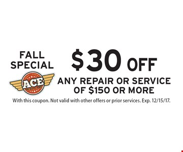Fall Special - $30 OFF Any Repair Or Service Of $150 Or More. With this coupon. Not valid with other offers or prior services. Exp. 12/15/17.