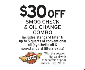 $30 off smog check & oil change combo. Includes standard filter & up to 5 quarts of conventional oil (synthetic oil & non-standard filters extra). With this coupon. Not valid with other offers or prior services. Exp. 2/9/18.