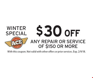 Winter special. $30 off any repair or service of $150 or more. With this coupon. Not valid with other offers or prior services. Exp. 2/9/18.