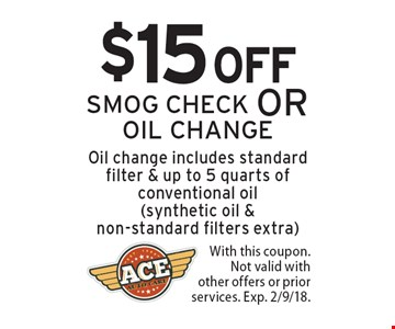 $15 off smog check or oil change. Oil change includes standard filter & up to 5 quarts of conventional oil (synthetic oil & non-standard filters extra). With this coupon. Not valid with other offers or prior services. Exp. 2/9/18.