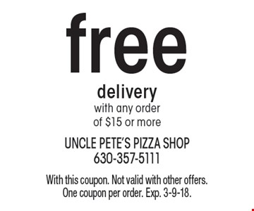 free delivery with any order of $15 or more. With this coupon. Not valid with other offers. One coupon per order. Exp. 3-9-18.