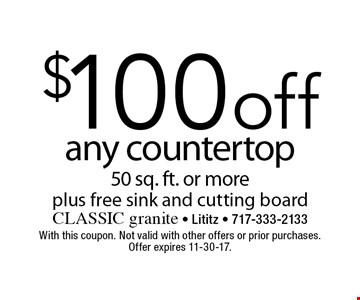 $100 off any countertop 50 sq. ft. or more plus free sink and cutting board. With this coupon. Not valid with other offers or prior purchases. Offer expires 11-30-17.