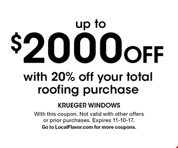 Up to $2000 Off with 20% off your total roofing purchase. With this coupon. Not valid with other offers or prior purchases. Expires 11-10-17. Go to LocalFlavor.com for more coupons.