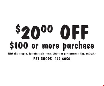 $20.00 OFF $100 or more purchase. With this coupon. Excludes sale items. Limit one per customer. Exp. 11/30/17