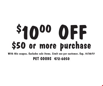 $10.00 OFF $50 or more purchase. With this coupon. Excludes sale items. Limit one per customer. Exp. 11/30/17