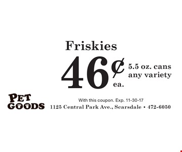 Friskies  46¢ ea.5.5 oz. cans any variety. With this coupon. Exp. 11-30-17