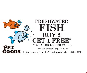 BUY 2 GET 1 FREE* FRESH WATER FISH *EQUAL OR LESSER VALUE. with this coupon. Exp. 11-30-17