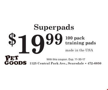 Superpads $19.99 100 pack training pads made in the USA. With this coupon. Exp. 11-30-17
