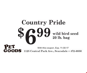 Country Pride $6.99 wild bird seed 20 lb. bag. With this coupon. Exp. 11-30-17