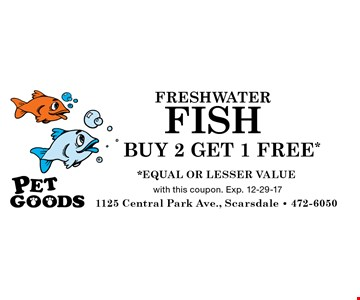 FRESH WATER FISH BUY 2 GET 1 FREE*.  *EQUAL OR LESSER VALUE. With this coupon. Exp. 12-29-17