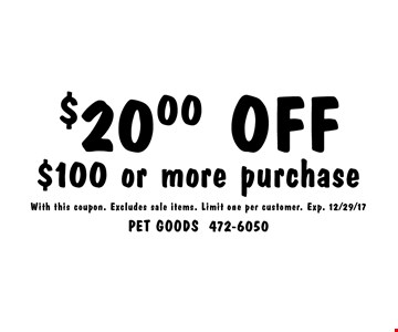 $20.00 OFF $100 or more purchase. With this coupon. Excludes sale items. Limit one per customer. Exp. 12/29/17