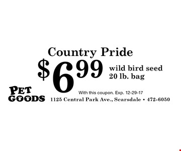Country Pride $6.99 wild bird seed. 20 lb. bag. With this coupon. Exp. 12-29-17