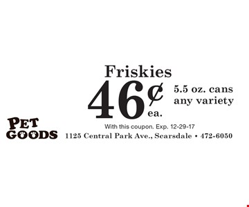 Friskies 46¢ ea. 5.5 oz. cans any variety. With this coupon. Exp. 12-29-17
