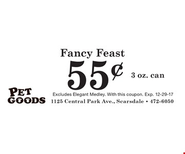 Fancy Feast 55¢ 3 oz. can. Excludes Elegant Medley. With this coupon. Exp. 12-29-17