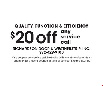 Quality, function & Efficiency $20 off any service call. One coupon per service call. Not valid with any other discounts or offers. Must present coupon at time of service. Expires 11/3/17.