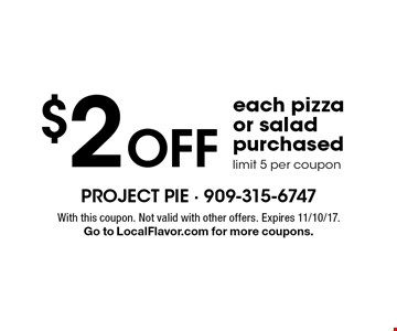 $2 Off each pizza or salad purchased limit 5 per coupon. With this coupon. Not valid with other offers. Expires 11/10/17. Go to LocalFlavor.com for more coupons.