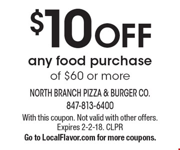 $10 OFF any food purchase of $60 or more. With this coupon. Not valid with other offers. Expires 2-2-18. CLPR. Go to LocalFlavor.com for more coupons.