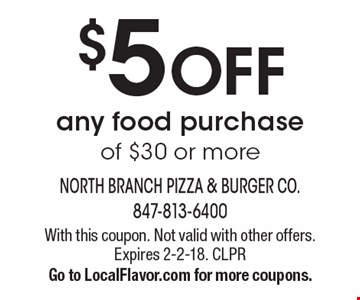 $5 OFF any food purchase of $30 or more. With this coupon. Not valid with other offers. Expires 2-2-18. CLPR. Go to LocalFlavor.com for more coupons.
