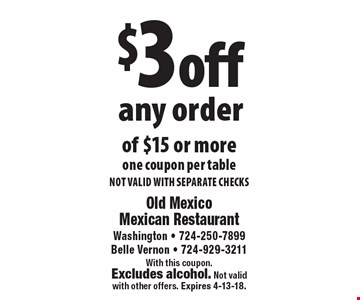 $3 off any order of $15 or more. One coupon per table. NOT VALID WITH SEPARATE CHECKS. With this coupon. Excludes alcohol. Not valid with other offers. Expires 4-13-18.