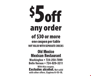 $5off any order of $30 or more. One coupon per table. NOT VALID WITH SEPARATE CHECKS. With this coupon. Excludes alcohol. Not valid with other offers. Expires 6-15-18.