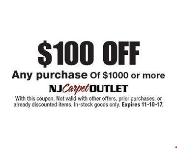 $100 Off Any purchase Of $1000 or more. With this coupon. Not valid with other offers, prior purchases, or already discounted items. In-stock goods only. Expires 11-10-17.