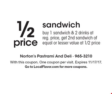 1/2 price sandwich buy 1 sandwich & 2 drinks at reg. price, get 2nd sandwich of equal or lesser value at 1/2 price. With this coupon. One coupon per visit. Expires 11/17/17. Go to LocalFlavor.com for more coupons.
