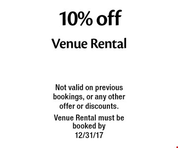 10% off Venue Rental. Not valid on previous bookings, or any other offer or discounts. Venue Rental must be booked by 12/31/17