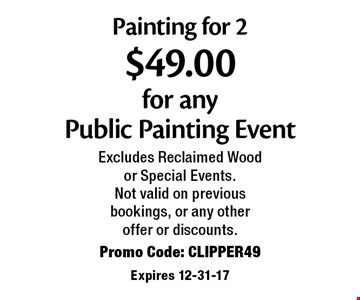 Event Painting for 2 $49.00 for any Public Painting. Excludes Reclaimed Wood or Special Events. Not valid on previous bookings, or any other offer or discounts. Promo Code: CLIPPER49. Expires 12-31-17