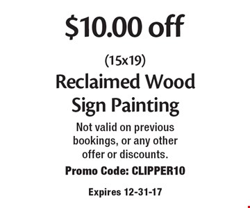$10.00 off (15x19) Reclaimed Wood Sign Painting. Not valid on previous bookings, or any other offer or discounts. Promo Code: CLIPPER10. Expires 12-31-17