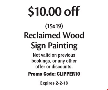 $10.00 off (15x19) Reclaimed Wood Sign Painting. Not valid on previous bookings, or any other offer or discounts. Promo Code: CLIPPER10 Expires 2-2-18