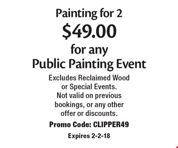 Event Painting for 2 $49.00 for any Public Painting. Excludes Reclaimed Wood or Special Events. Not valid on previous bookings, or any other offer or discounts. Promo Code: CLIPPER49. Expires 2-2-18