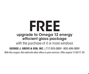 Free upgrade to Omega 12 energy efficient glass package with the purchase of 4 or more windows. With this coupon. Not valid with other offers or prior services. Offer expires 11/30/17. SS
